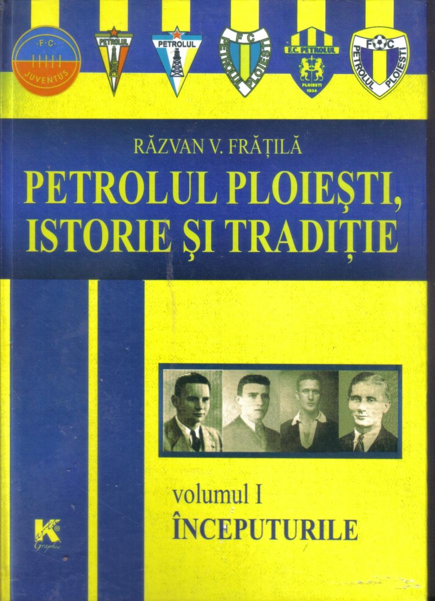 Petrolul Ploieşti, Istorie Şi Tradiţie Vol.1 Începuturile